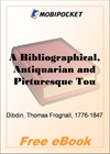 A Bibliographical, Antiquarian and Picturesque Tour in France and Germany, Volume One for MobiPocket Reader
