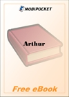 Arthur A Short Sketch of His Life and History in English Verse of the First Half of the Fifteenth Century for MobiPocket Reader