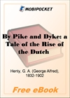 By Pike and Dyke: a Tale of the Rise of the Dutch Republic for MobiPocket Reader