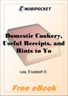 Domestic Cookery, Useful Receipts, and Hints to Young Housekeepers for MobiPocket Reader