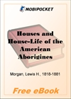 Houses and House-Life of the American Aborigines for MobiPocket Reader