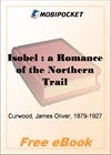 Isobel : a Romance of the Northern Trail for MobiPocket Reader