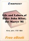 Life and Labors of Elder John Kline, the Martyr Missionary for MobiPocket Reader