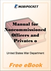 Manual for Noncommissioned Officers and Privates of Infantry of the Army of the United States for MobiPocket Reader