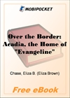 Over the Border: Acadia, the Home of Evangeline for MobiPocket Reader