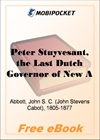 Peter Stuyvesant, the Last Dutch Governor of New Amsterdam for MobiPocket Reader