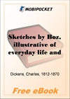 Sketches by Boz, illustrative of everyday life and every-day people for MobiPocket Reader