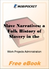Slave Narratives Mississippi: a Folk History of Slavery in the United States for MobiPocket Reader