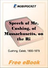 Speech of Mr. Cushing, of Massachusetts, on the Right of Petition for MobiPocket Reader