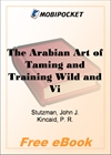 The Arabian Art of Taming and Training Wild and Vicious Horses for MobiPocket Reader
