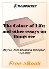The Colour of Life; and other essays on things seen and heard for MobiPocket Reader