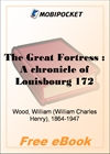 The Great Fortress : A chronicle of Louisbourg for MobiPocket Reader