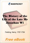 The History of the Life of the Late Mr Jonathan Wild the Great for MobiPocket Reader