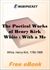 The Poetical Works of Henry Kirk White : With a Memoir by Sir Harris Nicolas for MobiPocket Reader