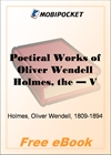 The Poetical Works of Oliver Wendell Holmes - Volume 01: Earlier Poems (1830-1836) for MobiPocket Reader