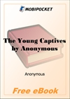 The Young Captives A Narrative of the Shipwreck and Suffering of John and William Doyley for MobiPocket Reader