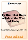 To Him That Hath: a Tale of the West of Today for MobiPocket Reader