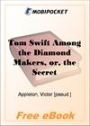 Tom Swift Among the Diamond Makers, or, the Secret of Phantom Mountain for MobiPocket Reader