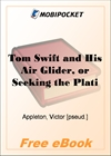 Tom Swift and His Air Glider, or Seeking the Platinum Treasure for MobiPocket Reader