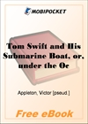 Tom Swift and His Submarine Boat, or, under the Ocean for Sunken Treasure for MobiPocket Reader