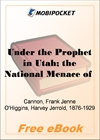 Under the Prophet in Utah; the National Menace of a Political Priestcraft for MobiPocket Reader
