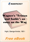 """Wagner's """"Tristan und Isolde""""; an essay on the Wagnerian drama for MobiPocket Reader"""