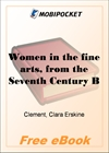 Women in the fine arts, from the Seventh Century B.C. to the Twentieth Century A.D. for MobiPocket Reader
